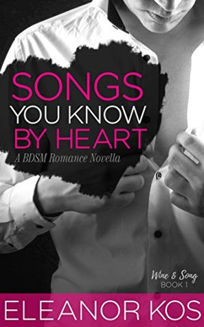 Songs You Know by Heart (Wine & Song, #1) by Eleanor Kos