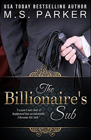 The Billionaire's Sub Alpha Billionaire Romance by M.S. Parker
