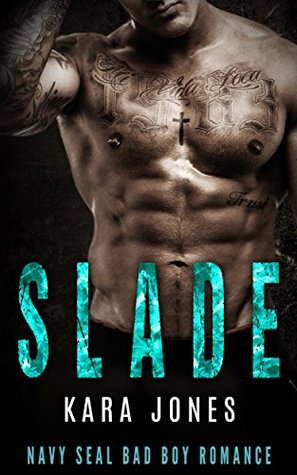 Navy SEAL Romance MC ROMANCE Slade (Bad Boy Alpha Male Military Romance) (Military Suspense Protector Romance) by Kara Jones