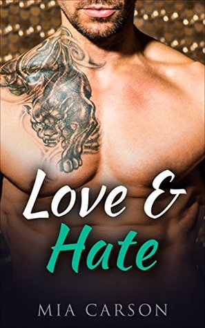 LOVE AND HATE (A Billionaire Romance) by Mia Carson