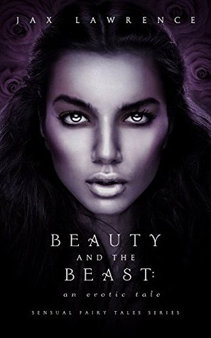 Beauty and the Beast An Erotic Tale (Sensual Fairy Tales Series Book 1) by Jax Lawrence