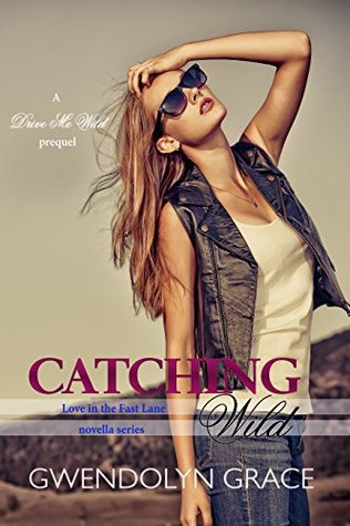 Catching Wild (A Drive Me Wild Prequel) by Gwendolyn Grace
