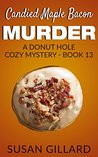 Candied Maple Bacon Murder: A Donut Hole Cozy Mystery - Book 13