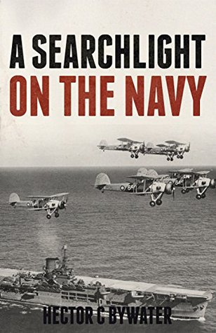 A Searchlight on the Navy by Hector C. Bywater