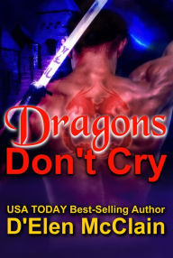 Dragons Don't Cry (Fire Chronicles #1) by D'Elen McClain