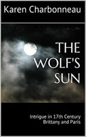 The Wolf's Sun, Intrigue in 17th Century Brittany and Paris by Karen Charbonneau