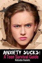 Anxiety Sucks! a Teen Survival Guide by Natasha Daniels