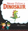 Never Follow a Dinosaur