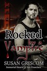Rocked by a Vampire: Billionaire, Rock Stars, Vampires (Immortal Hearts of San Francisco Book 3)