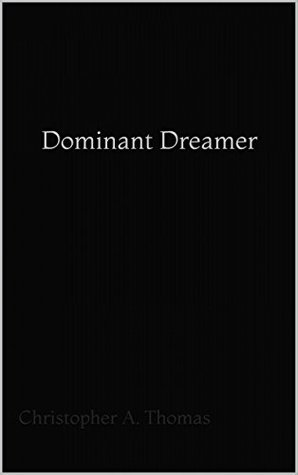 Dominant Dreamer by Christopher A. Thomas