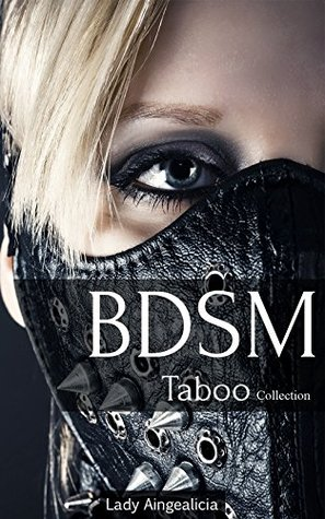 Erotica BDSM - A Taboo Erotica BDSM Romance Short Story Anthology of Bondage, Submission, Sadism, Billionaire Romance, Romantic Suspense, Western Romance, Mail Order Bride - Erotic Short Stories by Lady Aingealicia