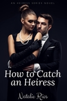 How to Catch an Heiress (Heiress Series, #1)