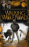Walking Wolf Road (The Wolf Road Chronicles, #1)