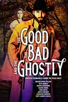The Good, the Bad, and the Ghostly