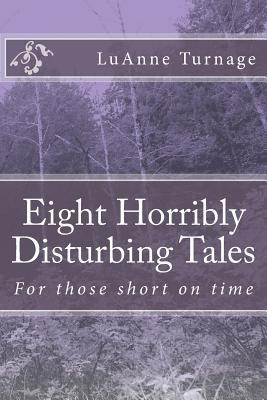 Eight Horribly Disturbing Tales by Luanne Turnage