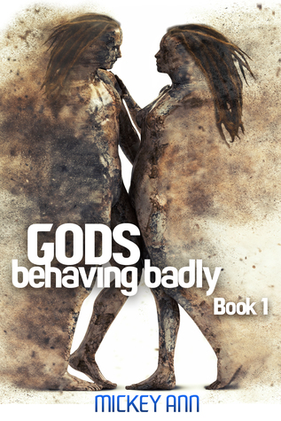 Gods Behaving Badly (Book One)
