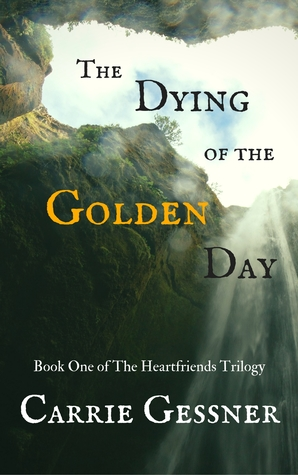 The Dying of the Golden Day by Carrie Gessner