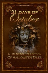 31 Days of October, a Haunting Collection of Hallowe'en Tales by Terry  Turner
