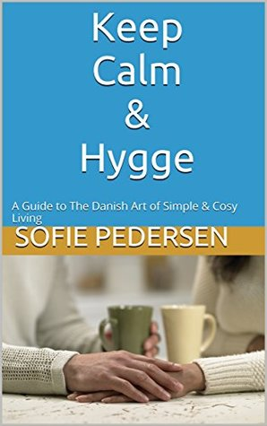 Keep Calm & Hygge by Sofie Pedersen