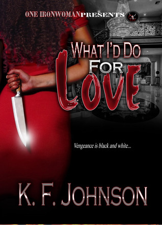 What I'd Do For Love by K.F. Johnson
