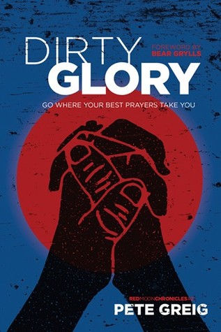 Dirty Glory: Go Where Your Best Prayers Take You
