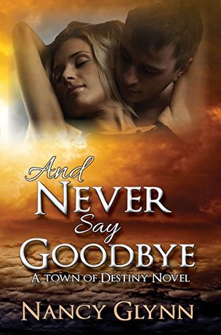 And Never Say Goodbye by Nancy Glynn