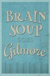 Brain Soup Goes Gilmore