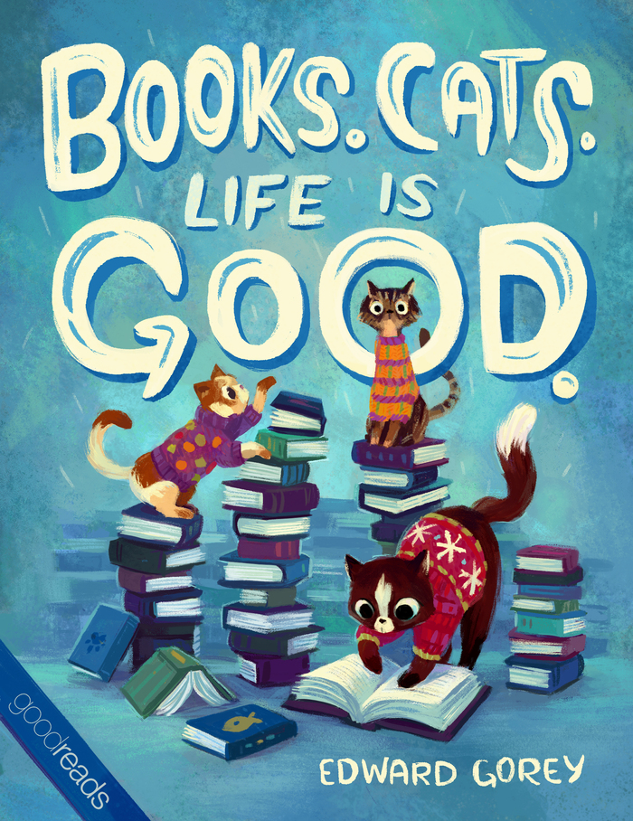"Quote By Edward Gorey: ""Books. Cats. Life Is Good."""